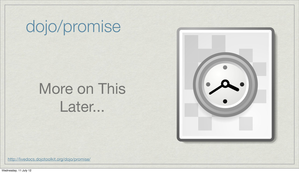 dojo/promise More on This Later... http://lived...