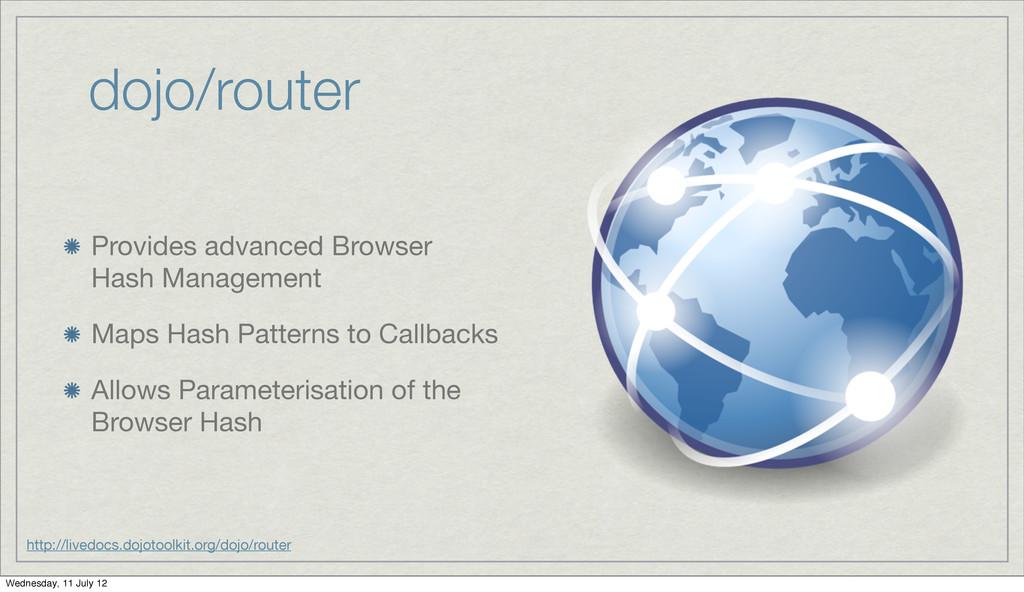 dojo/router Provides advanced Browser Hash Mana...