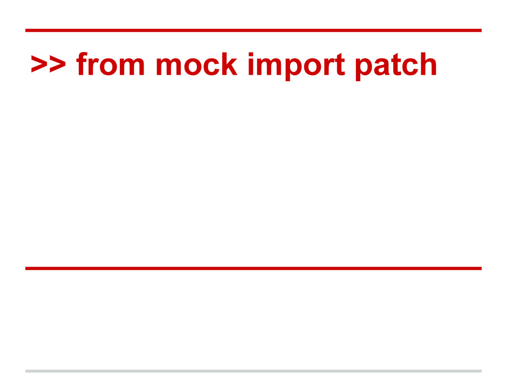 >> from mock import patch