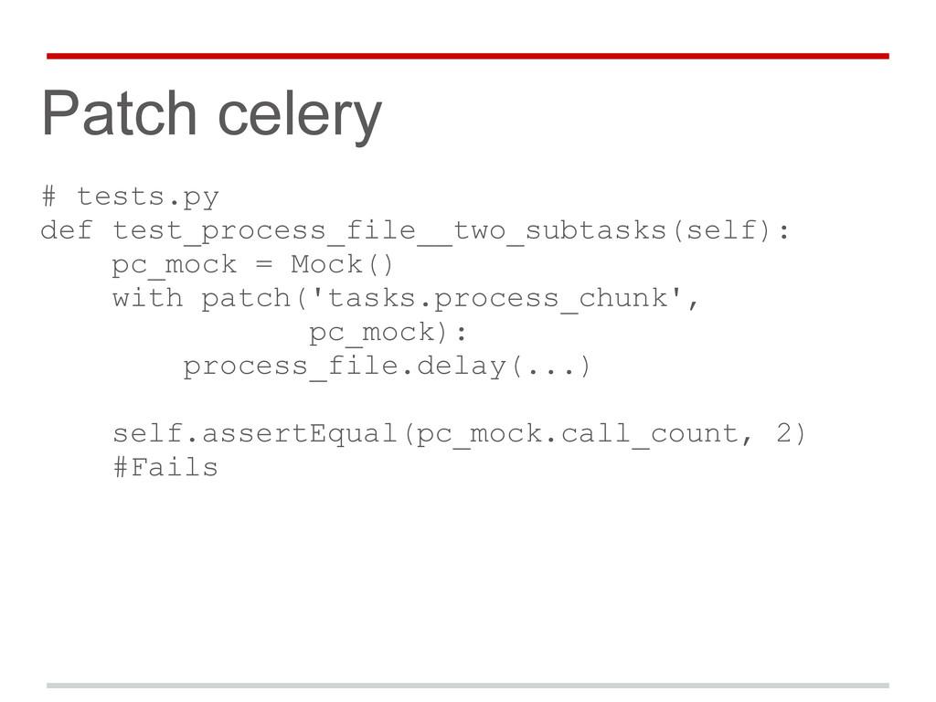 Patch celery # tests.py def test_process_file__...