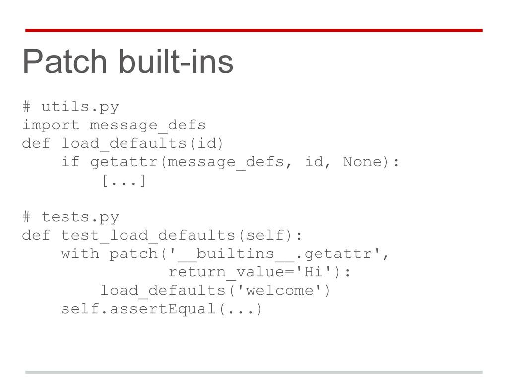 Patch built-ins # utils.py import message_defs ...