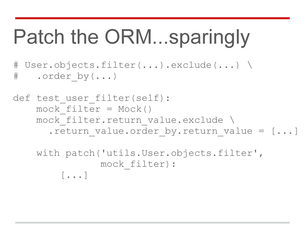 Patch the ORM...sparingly # User.objects.filter...