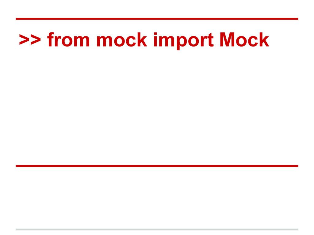 >> from mock import Mock