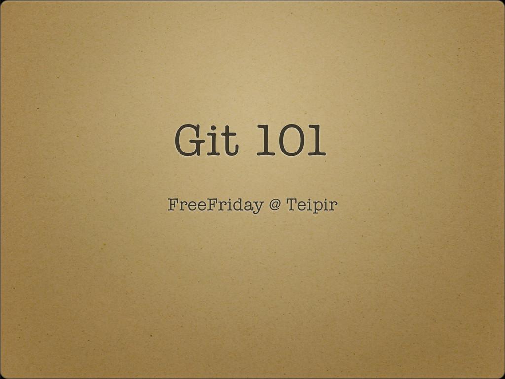 Git 101 FreeFriday @ Teipir