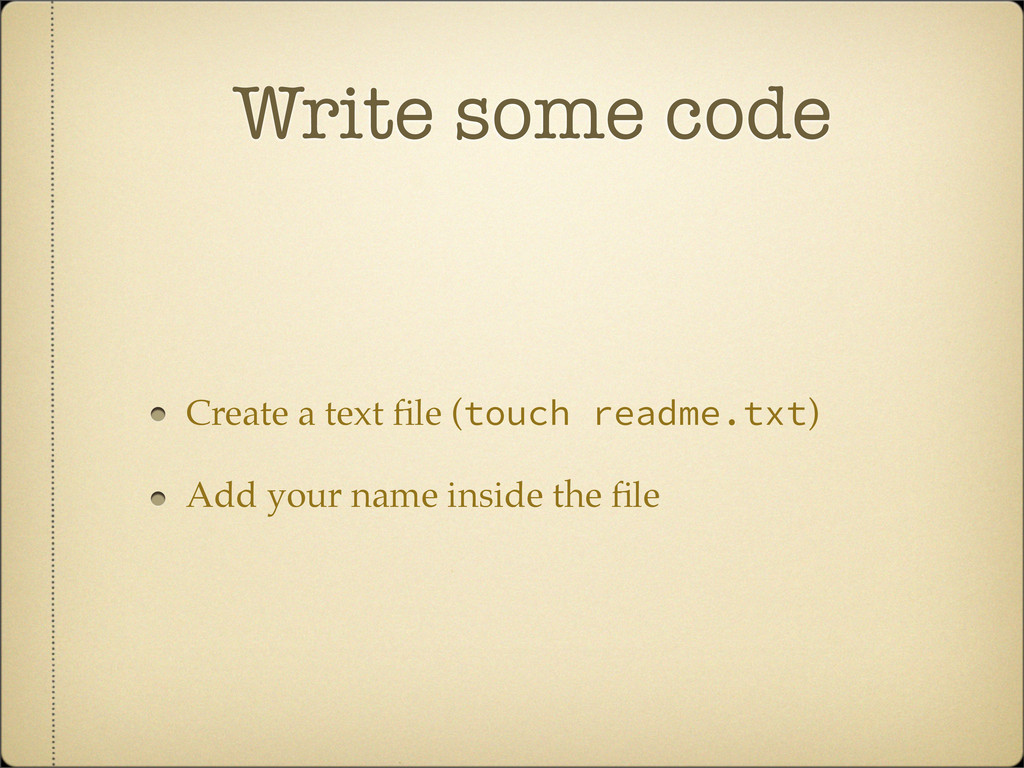 Write some code Create a text file (touch readme...