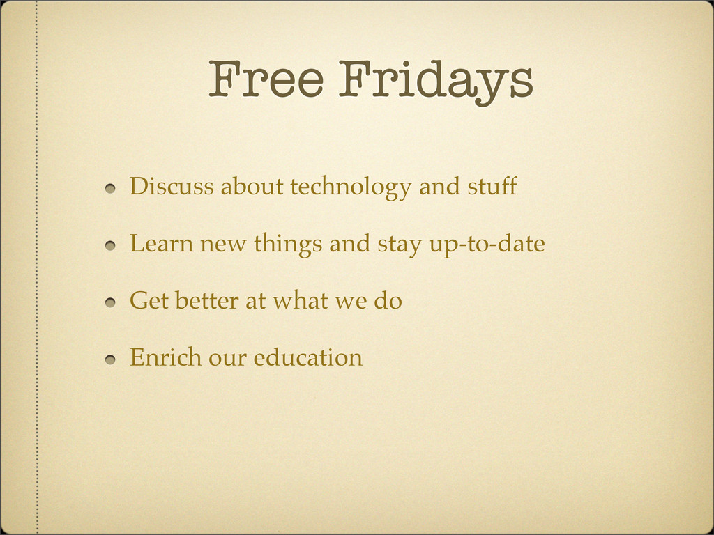 Free Fridays Discuss about technology and stuff...
