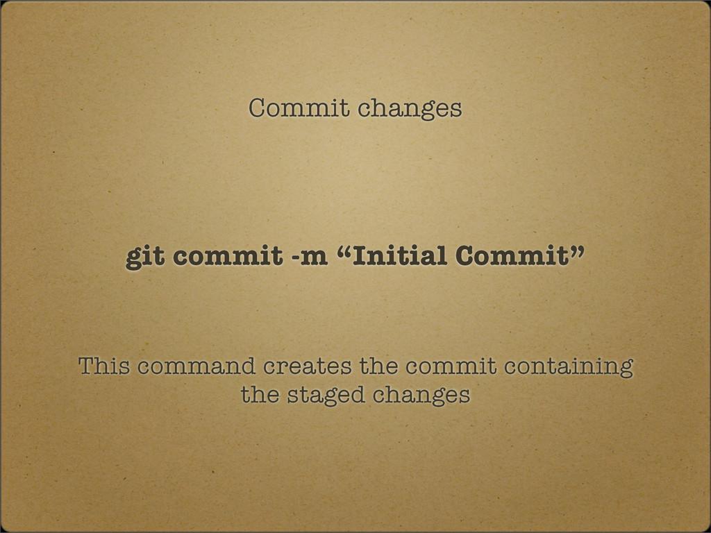 """Commit changes git commit -m """"Initial Commit"""" T..."""