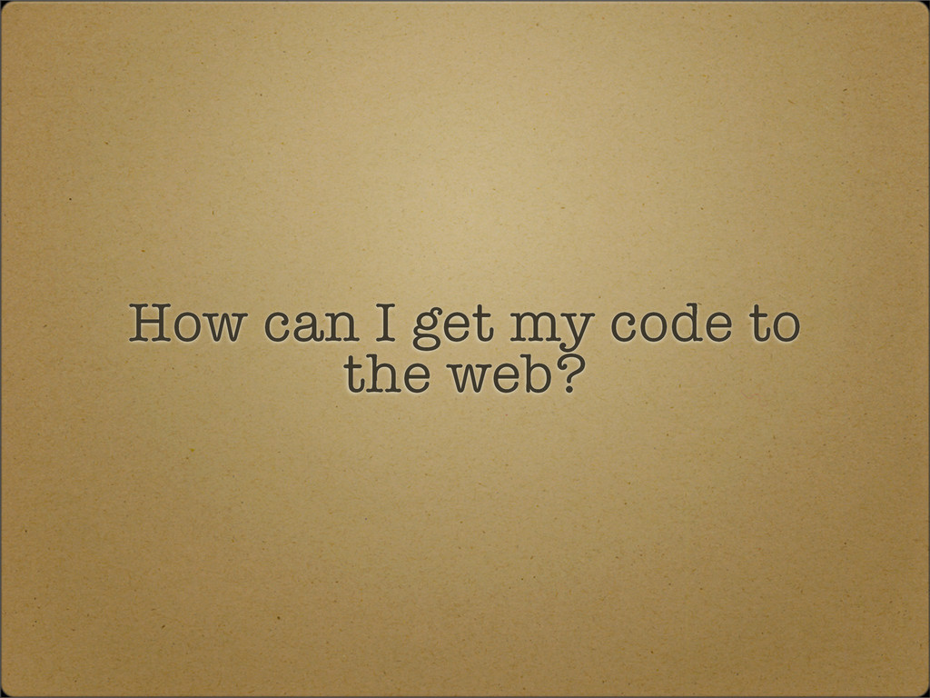 How can I get my code to the web?