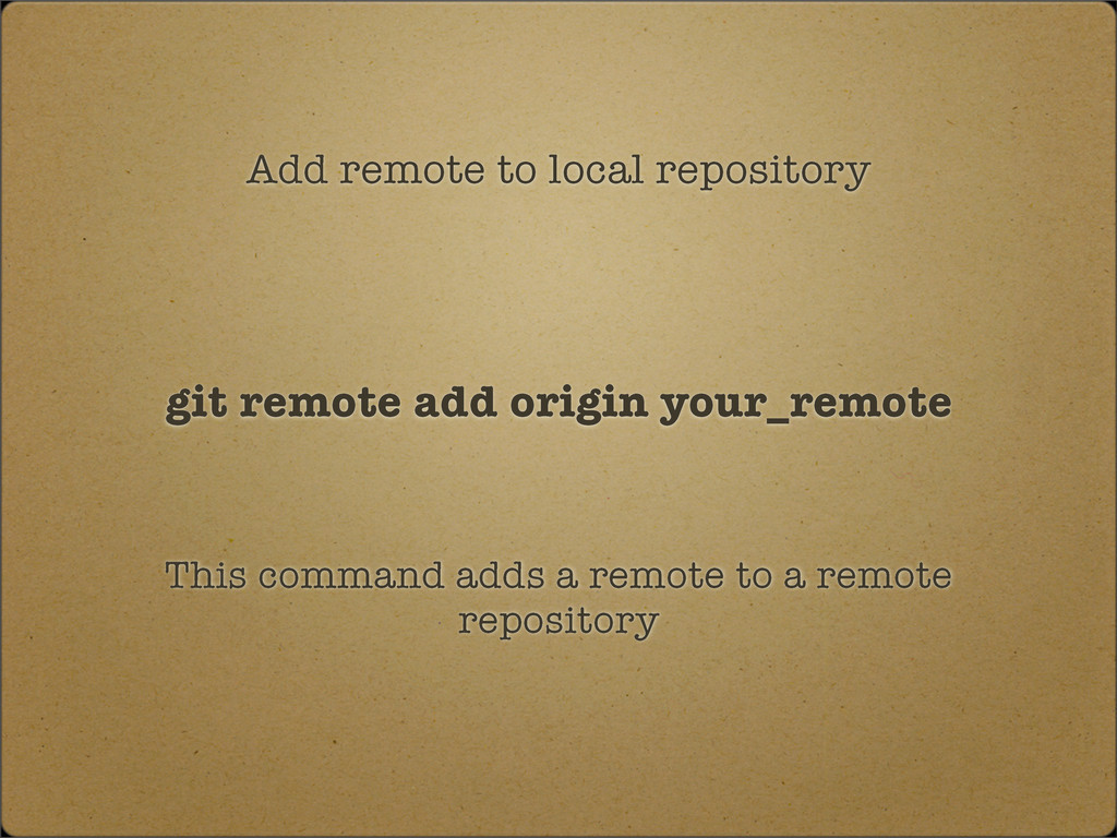 Add remote to local repository git remote add o...