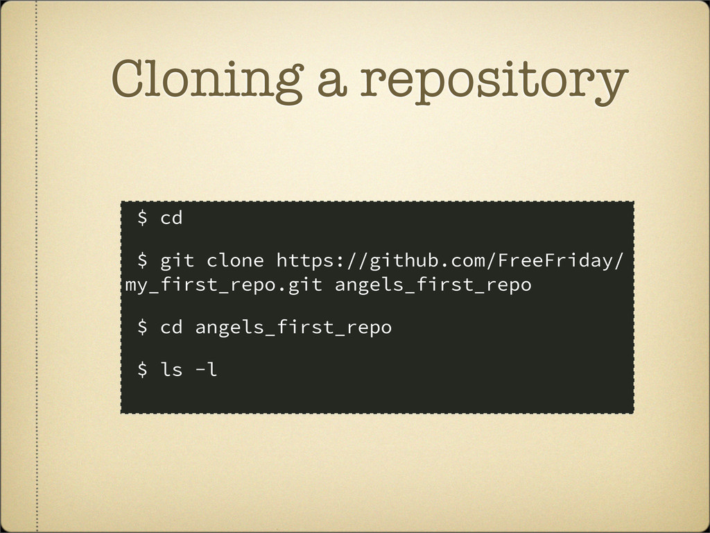 Cloning a repository $ cd $ git clone https://g...
