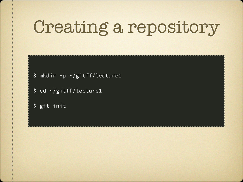 Creating a repository $ mkdir -p ~/gitff/lectur...