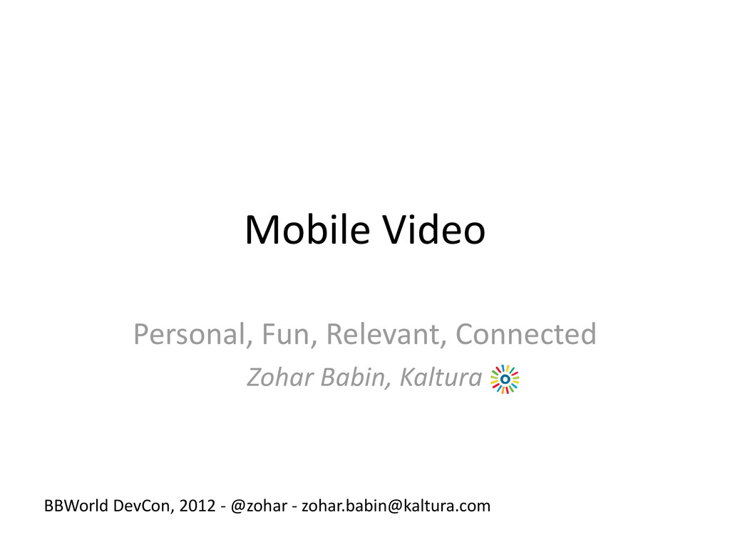 Mobile Video Personal, Fun, Relevant, Connected...