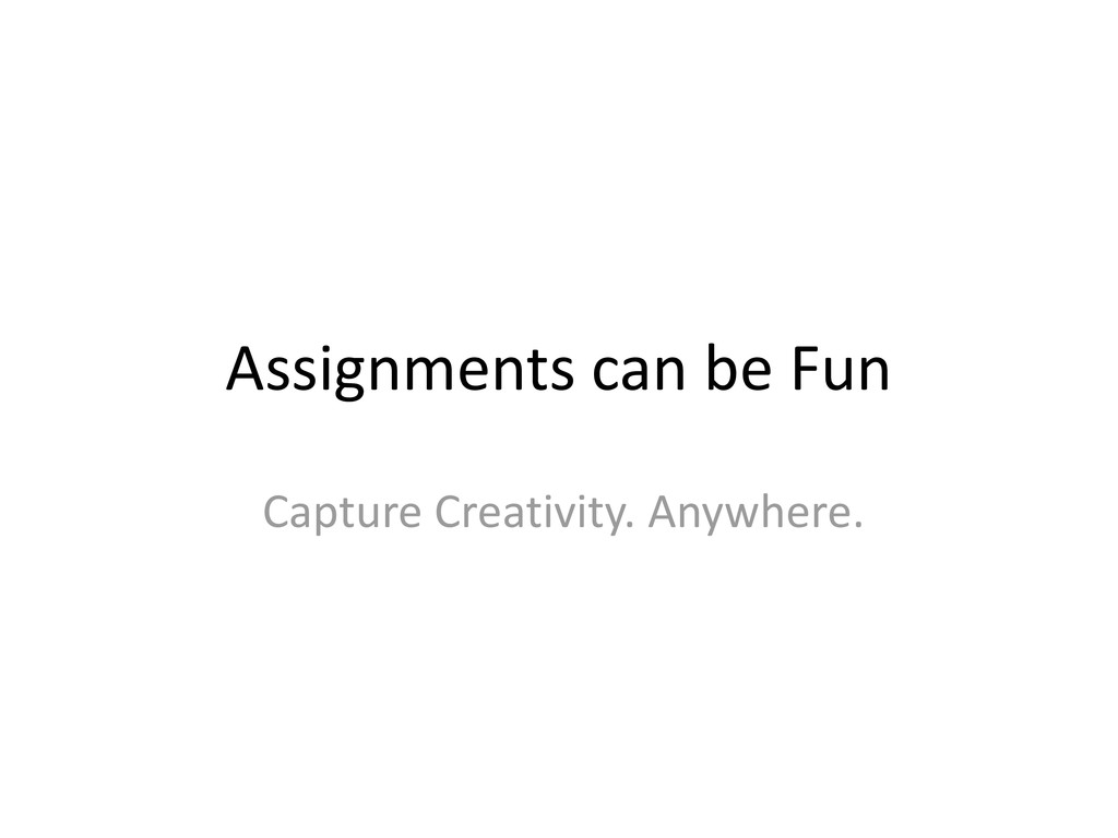 Assignments can be Fun Capture Creativity. Anyw...