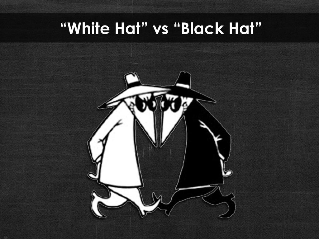 """White Hat"" vs ""Black Hat"""
