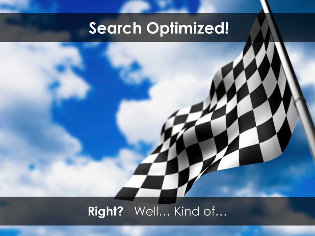 Search Optimized! Right? Well… Kind of…