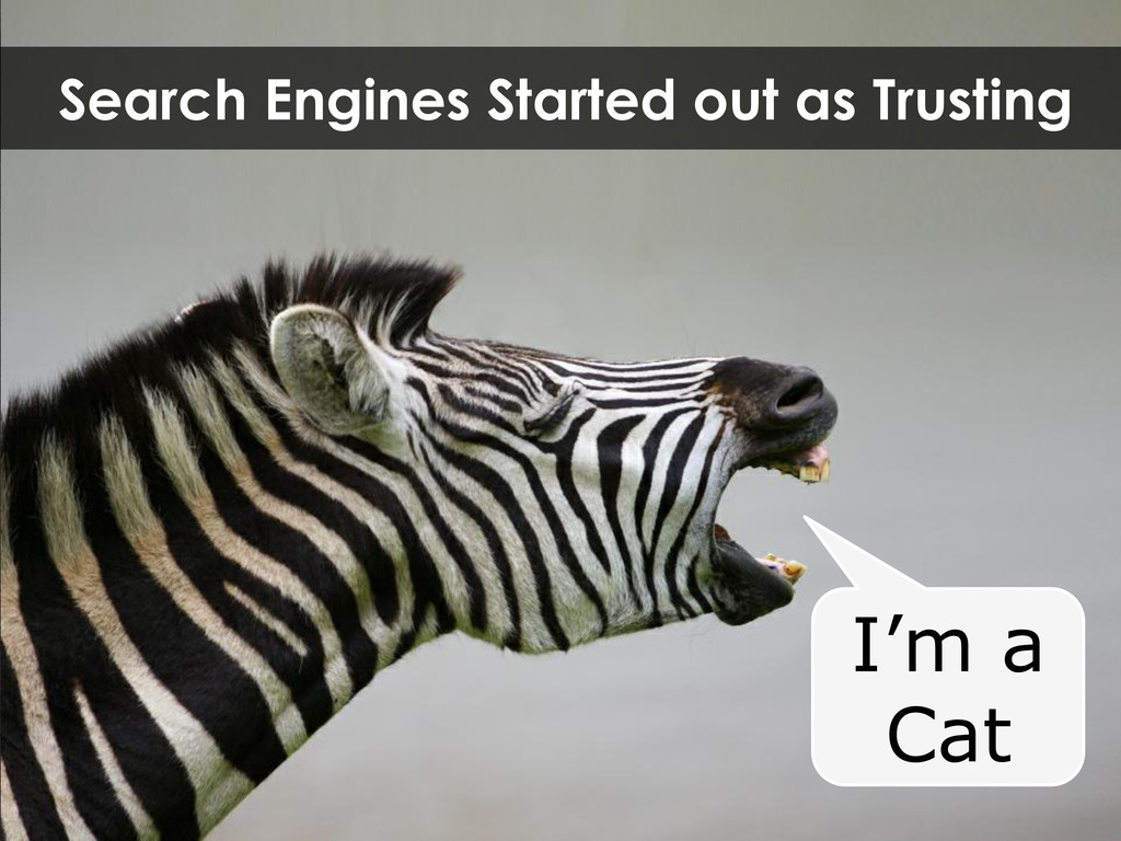 Search Engines Started out as Trusting I'm a Cat