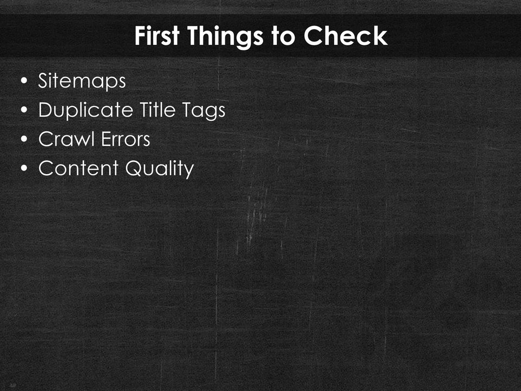 First Things to Check • Sitemaps • Duplicate Ti...