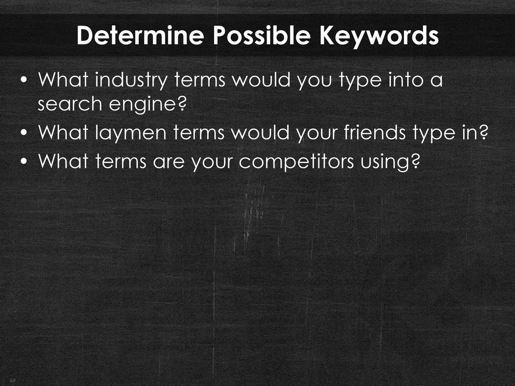 Determine Possible Keywords • What industry ter...