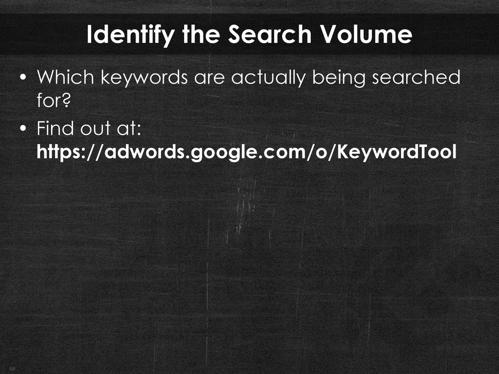Identify the Search Volume • Which keywords are...