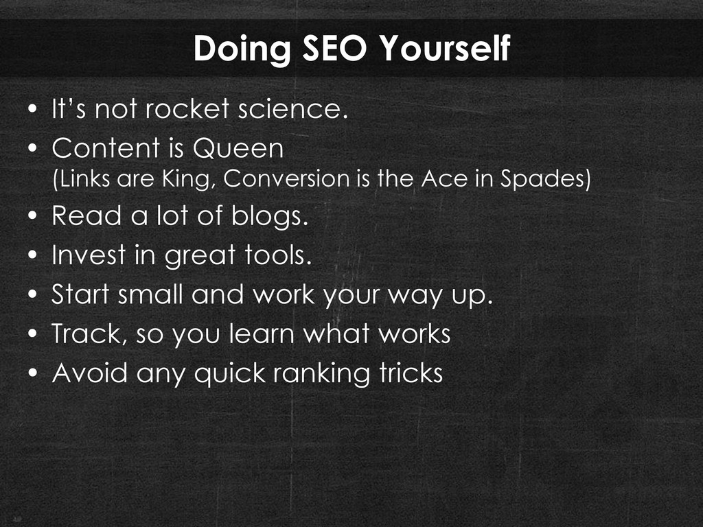 Doing SEO Yourself • It's not rocket science. •...