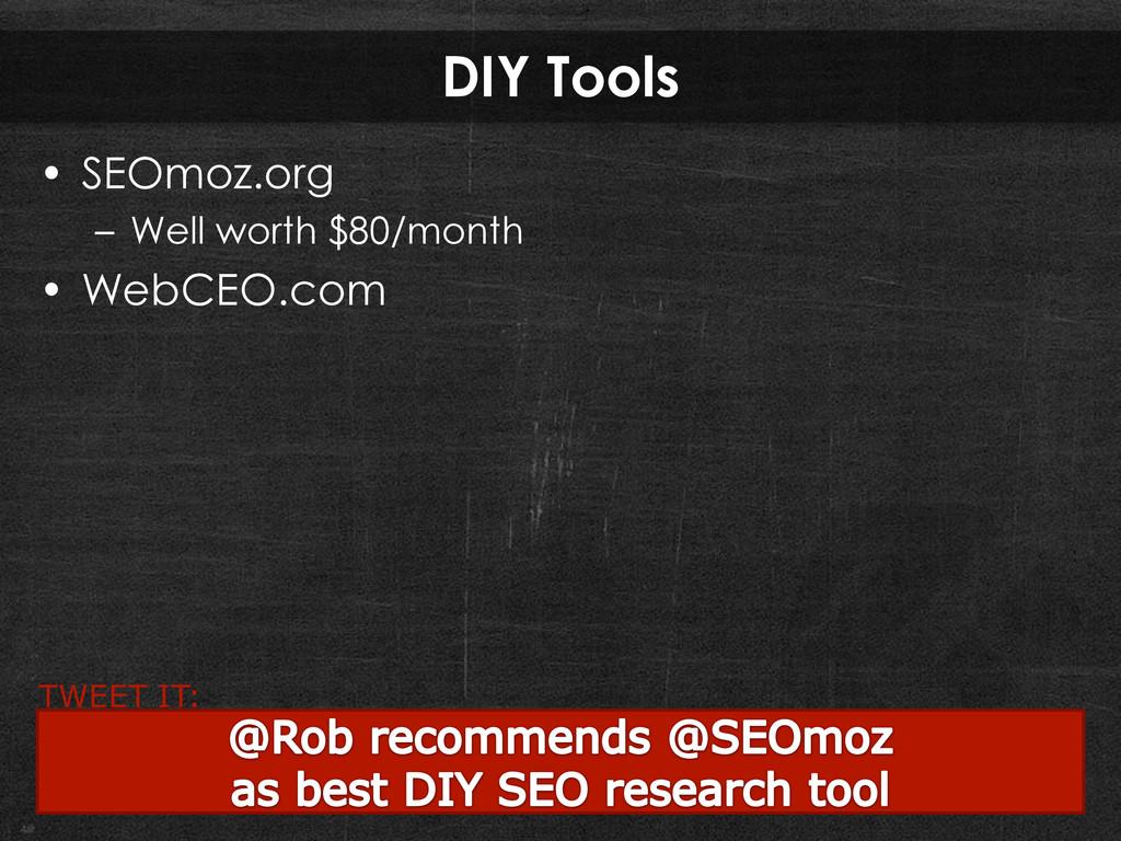 DIY Tools • SEOmoz.org – Well worth $80/month •...