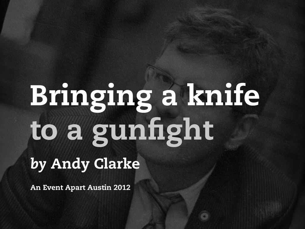 Bringing a knife to a gun ght by Andy Clarke An...
