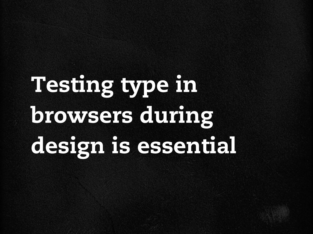 Testing type in browsers during design is essen...