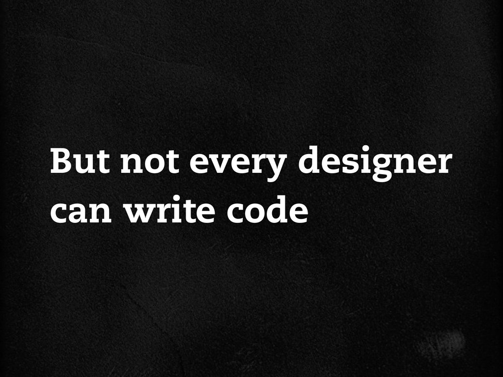 But not every designer can write code