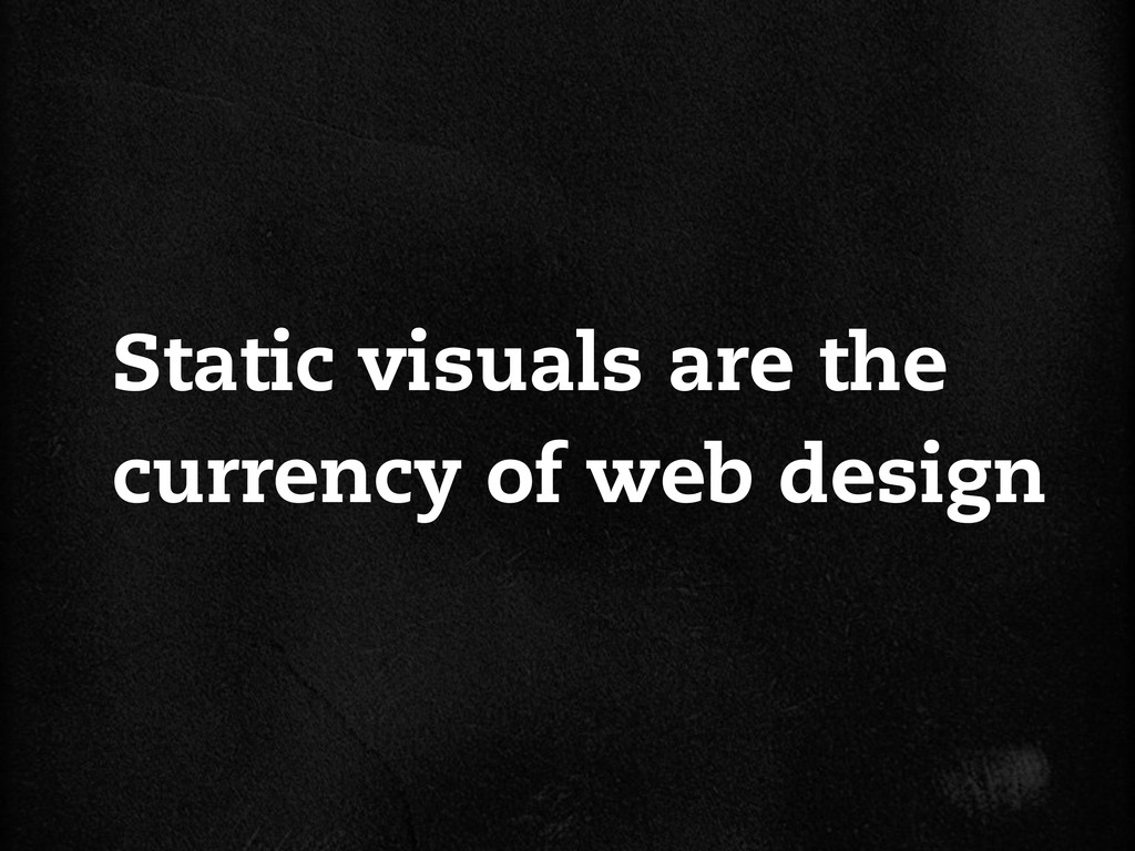 Static visuals are the currency of web design