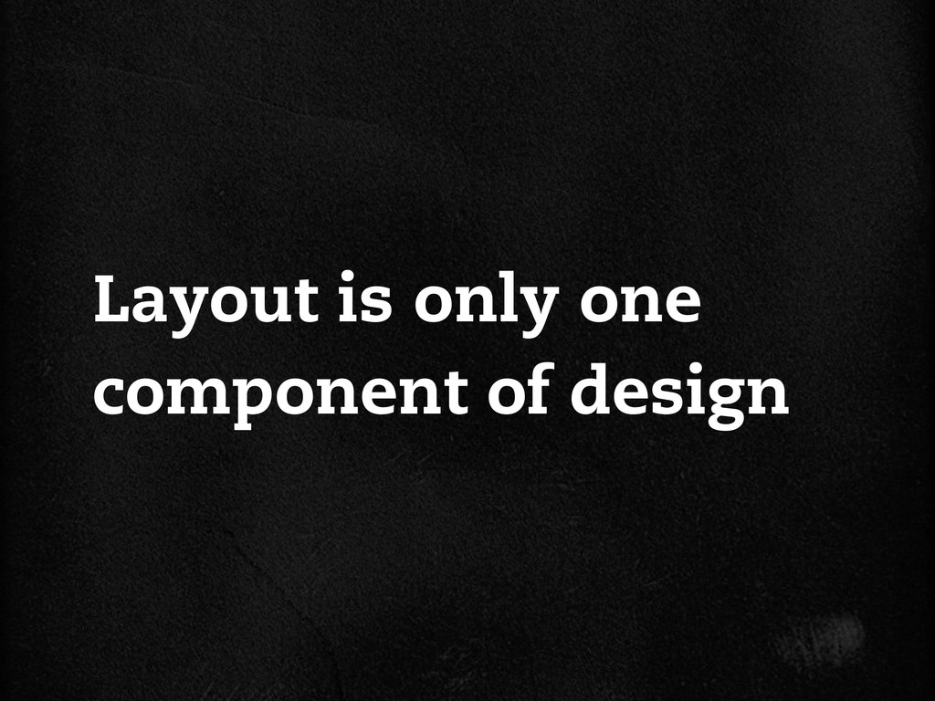 Layout is only one component of design