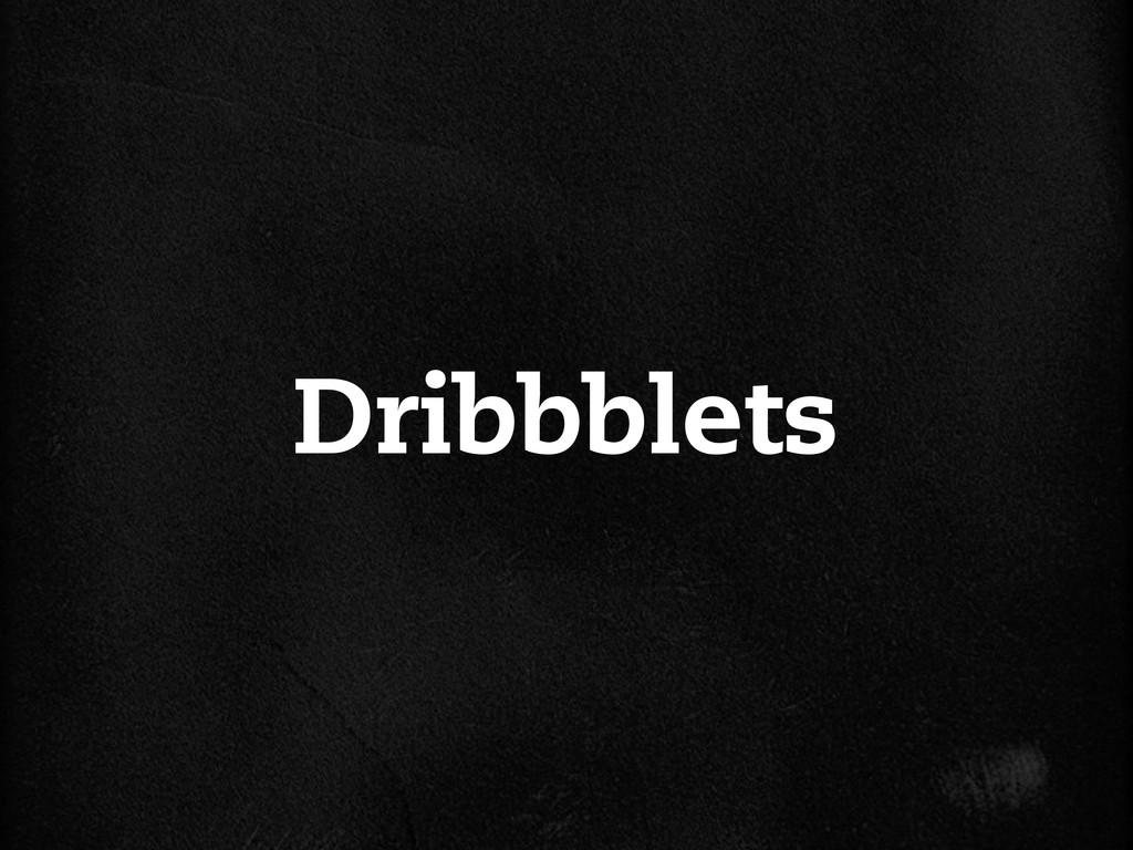 Dribbblets