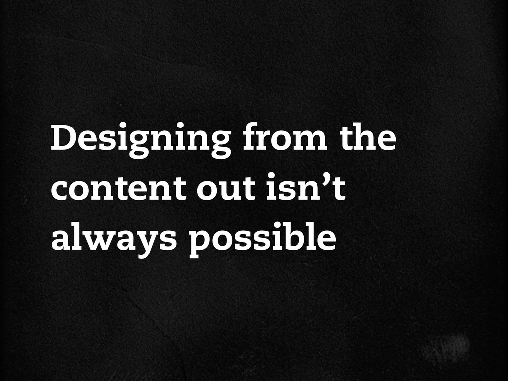 Designing from the content out isn't always pos...