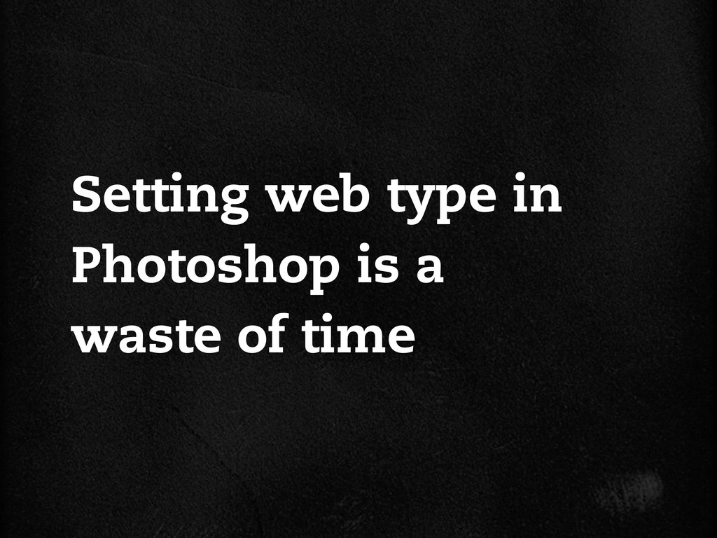 Setting web type in Photoshop is a waste of time