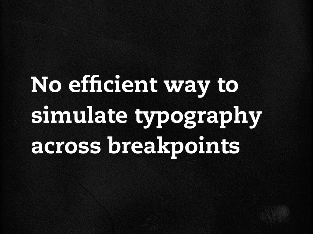 No ef cient way to simulate typography across b...
