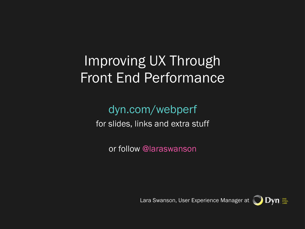 Improving UX Through Front End Performance dyn....