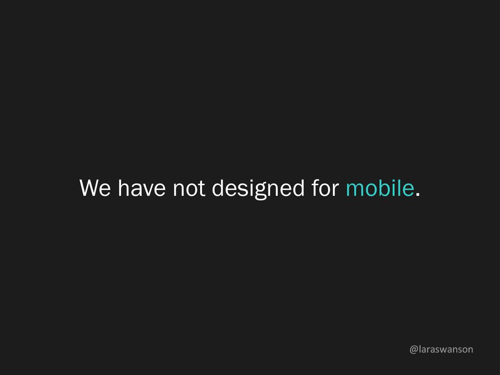 @laraswanson We have not designed for mobile.