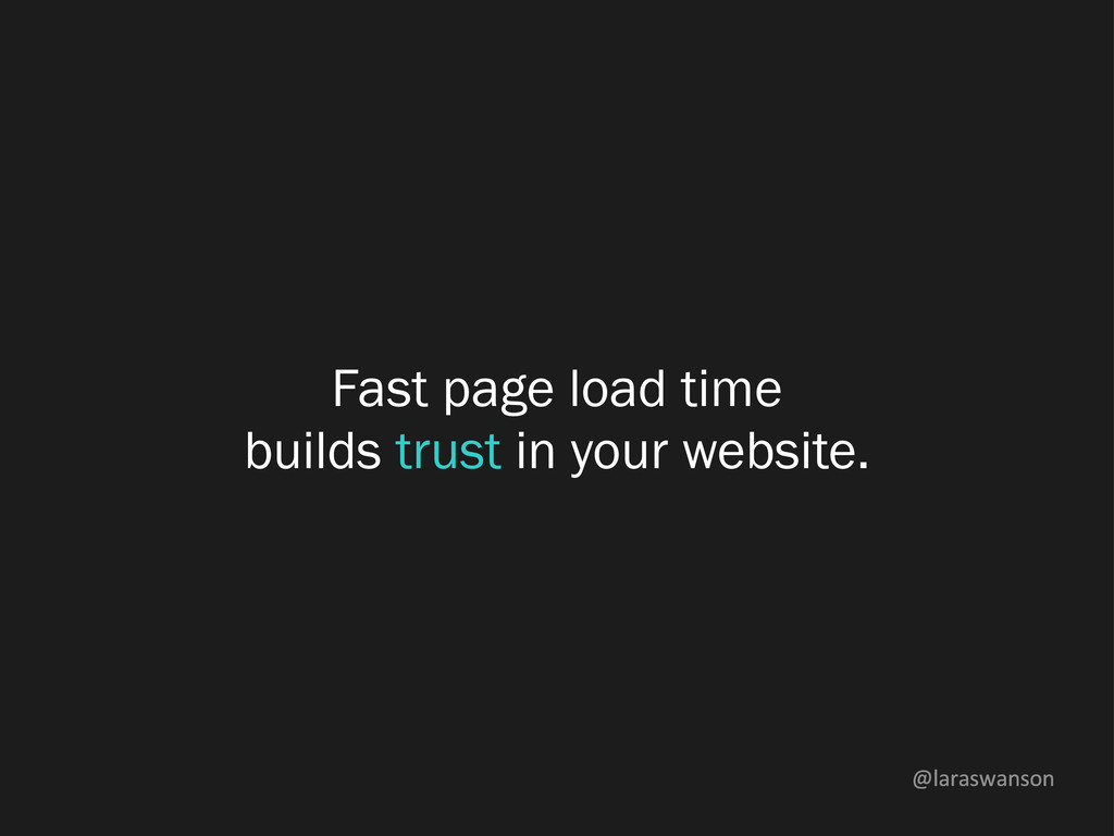 @laraswanson Fast page load time builds trust i...