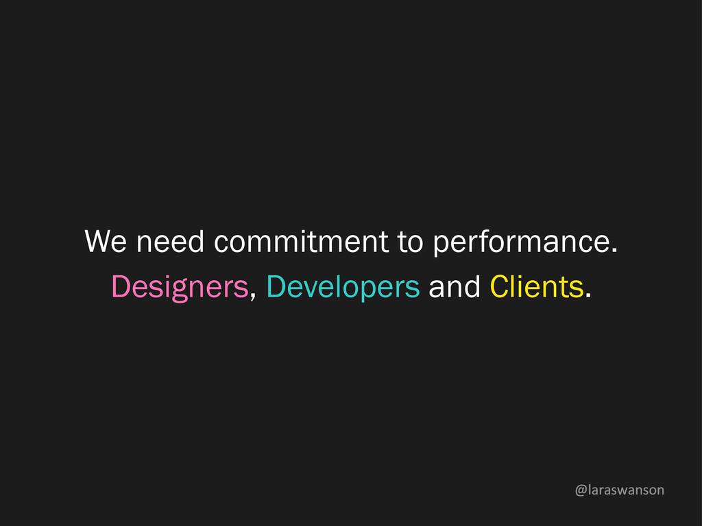 @laraswanson We need commitment to performance....