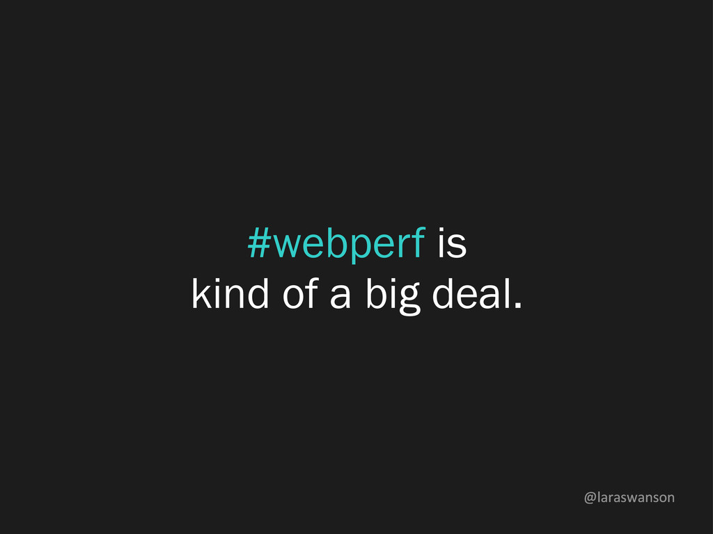 @laraswanson #webperf is kind of a big deal.
