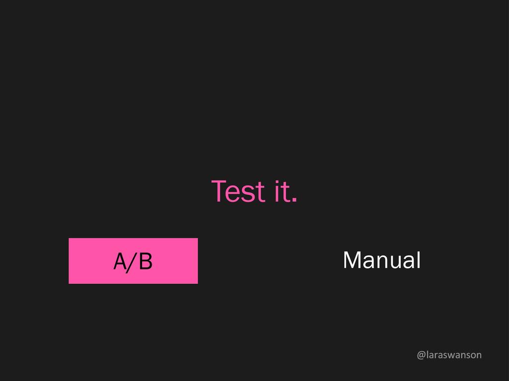 @laraswanson Test it. A/B Manual
