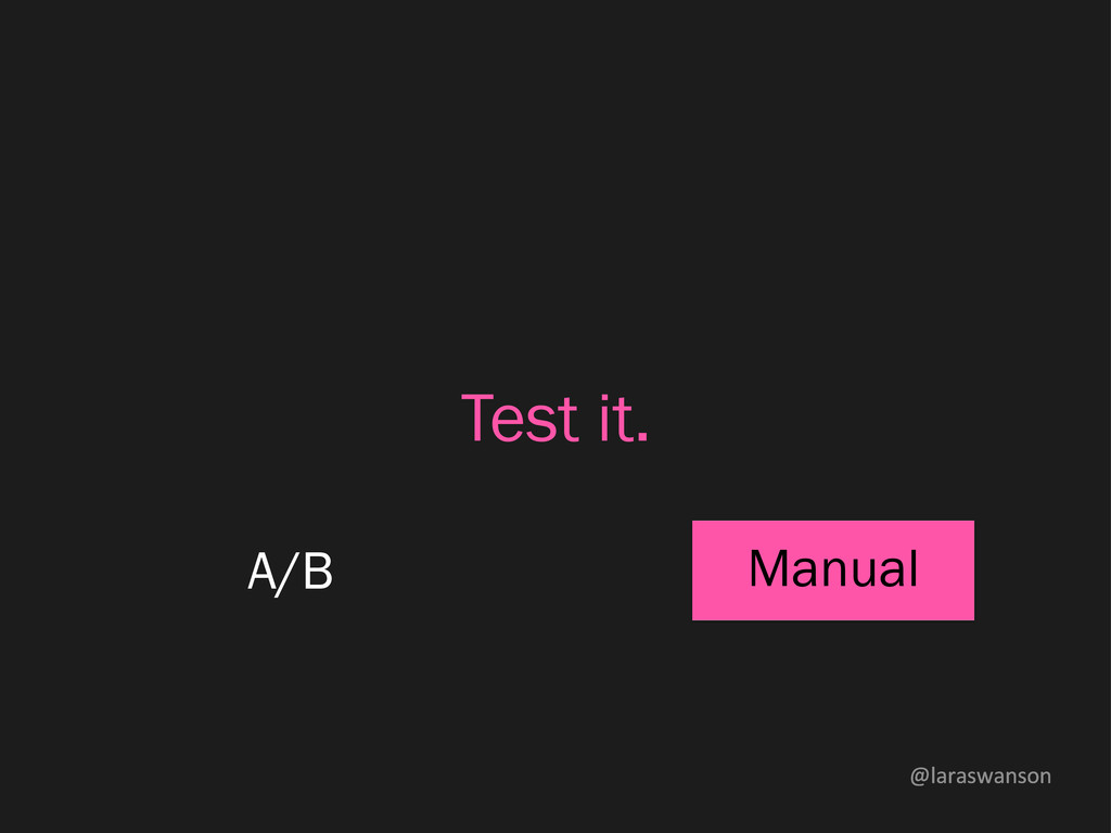 @laraswanson A/B Manual Test it.