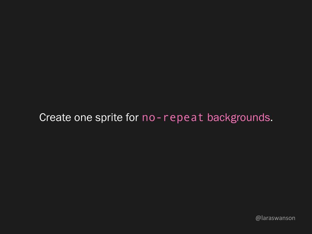 @laraswanson Create one sprite for no-repeat ba...