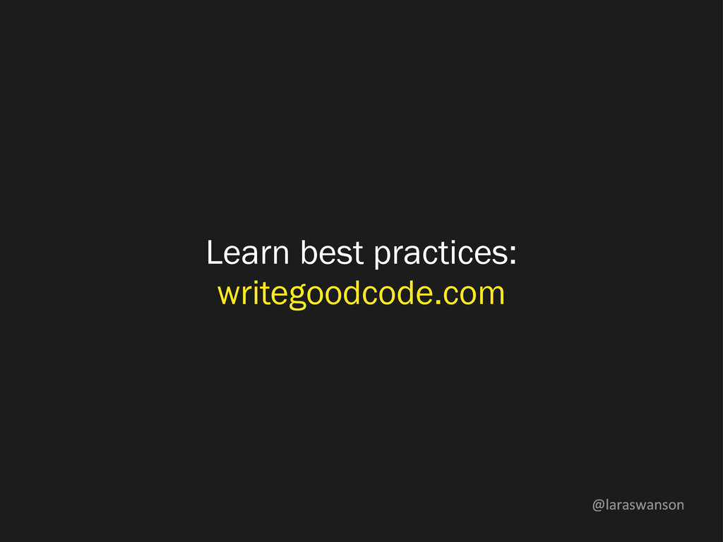@laraswanson Learn best practices: writegoodcod...