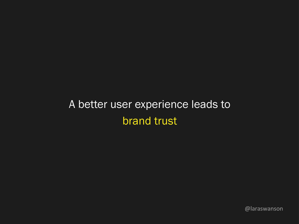@laraswanson A better user experience leads to ...
