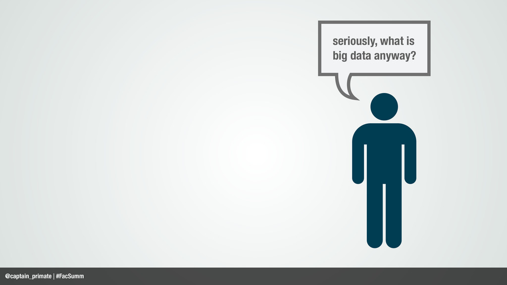 seriously, what is big data anyway? @captain_pr...