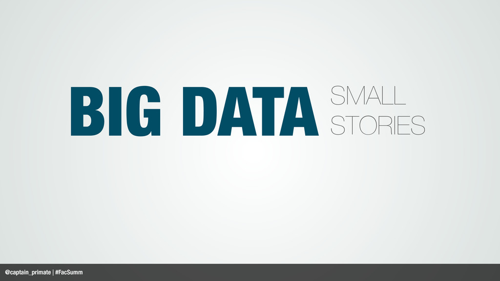 BIG DATA SMALL STORIES @captain_primate | #FacS...