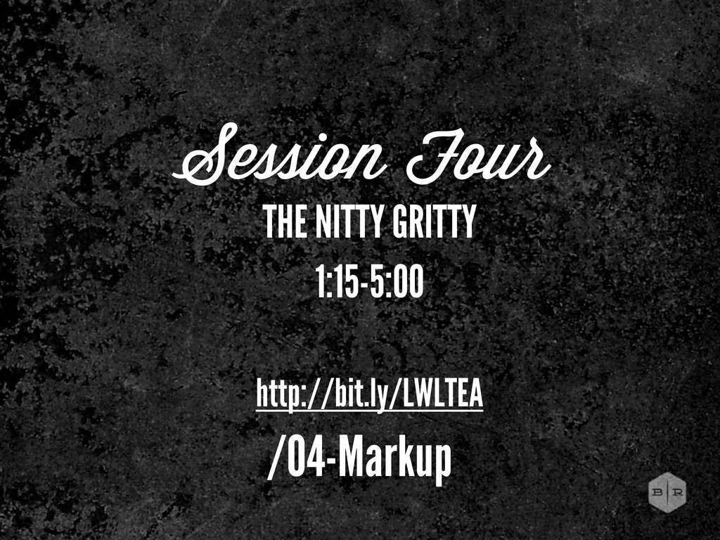 Session Four THE NITTY GRITTY 1:15-5:00 http://...