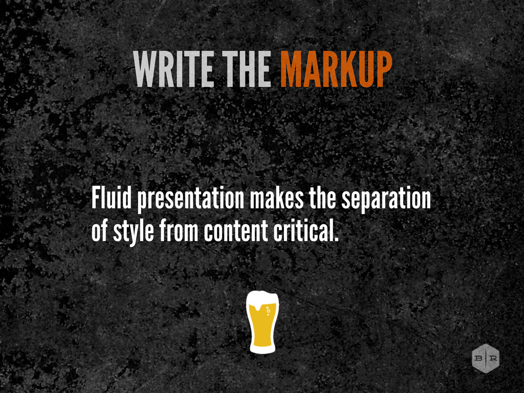 WRITE THE MARKUP Fluid presentation makes the s...