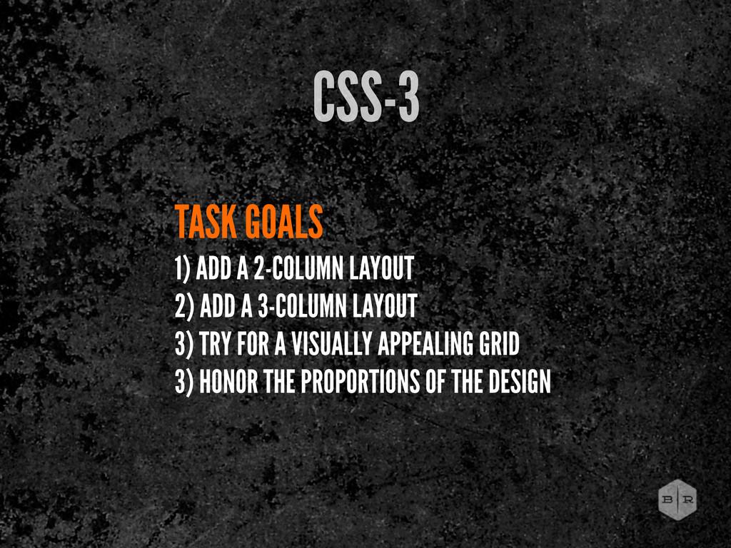 TASK GOALS 1) ADD A 2-COLUMN LAYOUT 2) ADD A 3-...