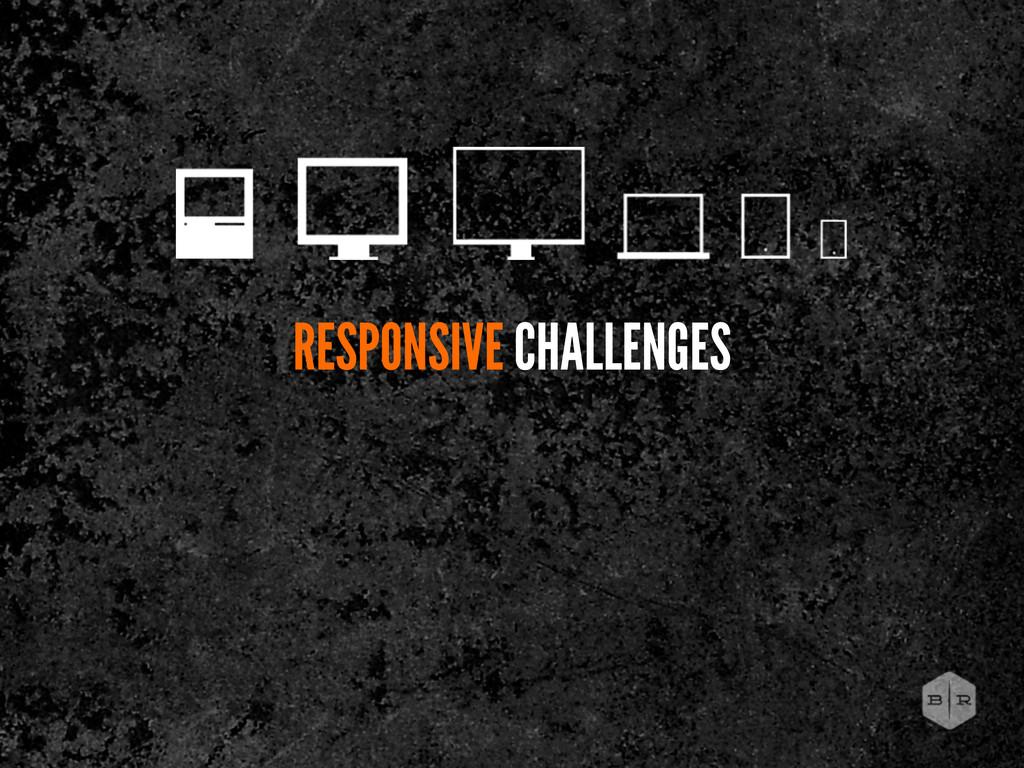 RESPONSIVE CHALLENGES